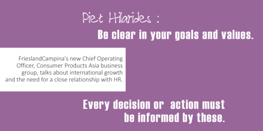 Piet Hilarides : Be clear in your goals and values. Every decision or action must be informed by these.