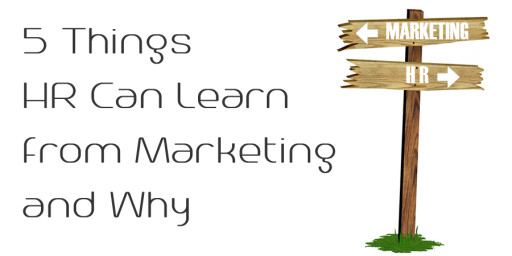 5 Things HR Can Learn from Marketing and Why