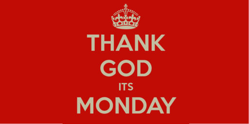 Thank God It's Monday!