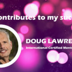 Who contributes to my success - Doug Lawrence