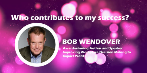 Who Contributes to My Success? by Bob Wendover