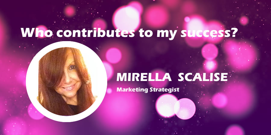 Who Contributes To My Success – Mirella Scalise