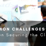 5 Common Challenges Securing The Cloud