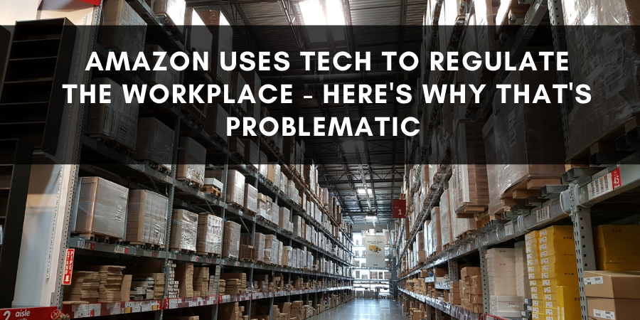 Amazon Uses Tech To Regulate the Workplace